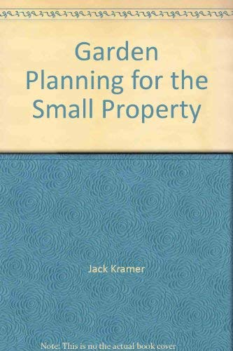 Garden Planning for the Small Property: Kramer, Jack