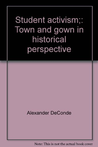 9780684125466: Student activism;: Town and gown in historical perspective