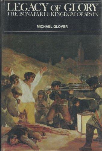 Legacy of Glory: The Bonaparte Kingdom of Spain, 1808-1813: Glover, Michael