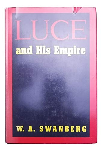 Luce And His Empire: Swanberg, W. A