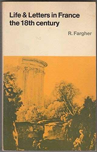 Life and Letters In France in the Eighteenth Century: Fargher, Richard