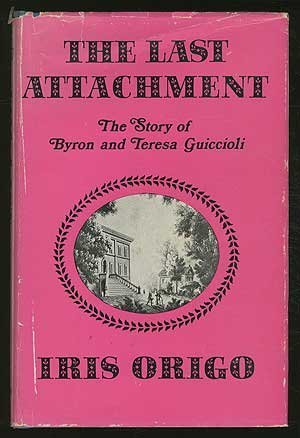 9780684126753: The last attachment;: The story of Byron and Teresa Guiccioli as told in their unpublished letters and other family papers