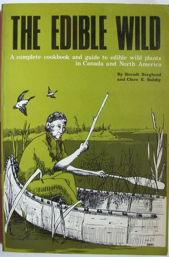 The Edible Wild: A Complete Cookbook and: Berndt Berglund; Clare