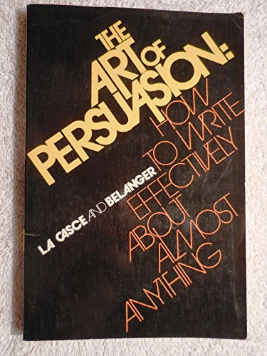 9780684128337: The art of persuasion: how to write effectively about almost anything
