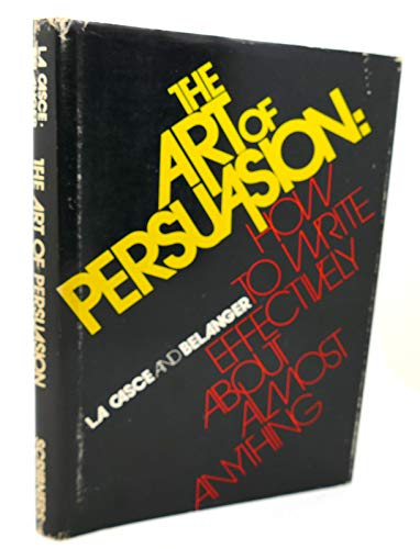 9780684128610: The art of persuasion: how to write effectively about almost anything