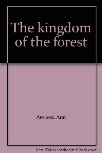 The kingdom of the forest: Atwood, Ann