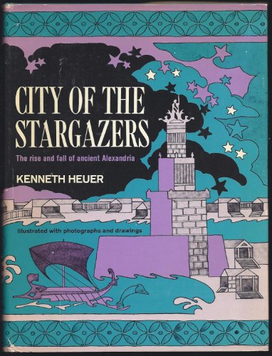 City of the Stargazers-the Rise and Fall of Ancient Alexandria: Heuer, Kenneth