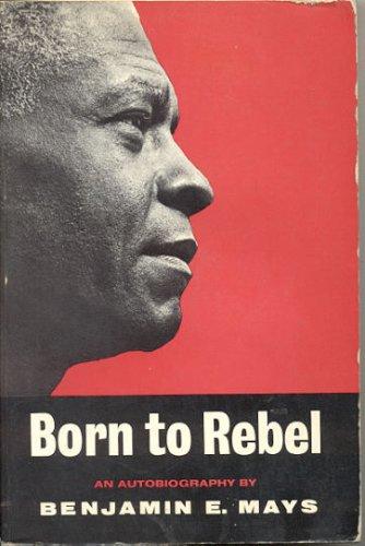 Born to Rebel: Benjamin E Mays