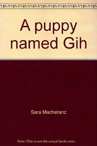 Puppy Named Gih: Sara Machetanz