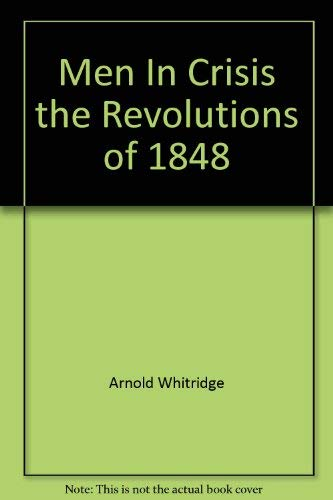 Men In Crisis the Revolutions of 1848