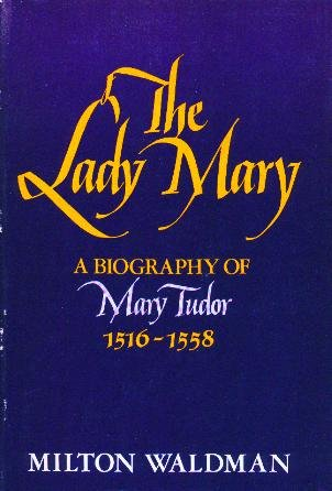 9780684130958: The Lady Mary;: A biography of Mary Tudor, 1516-1558