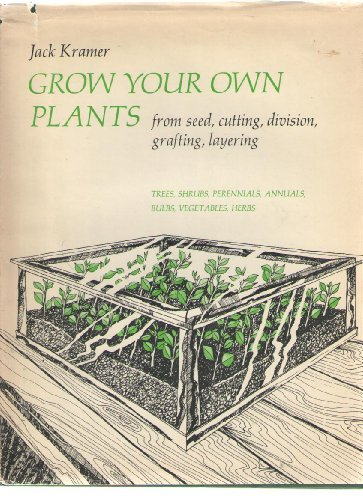 GROW YOUR OWN PLANTS; From seeds, cuttings, division, layering, and grafting