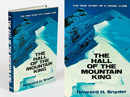 The Hall of the Mountain King: The True Story of a Tragic Climb: Howard H. Snyder