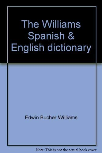 The Williams Spanish and English Dictionary : Edwin Bucher Williams