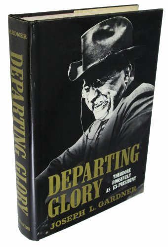 9780684133003: Departing Glory: Theodore Roosevelt as Ex-President