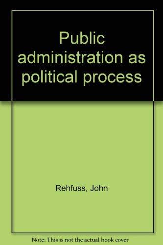 9780684133188: Public administration as political process