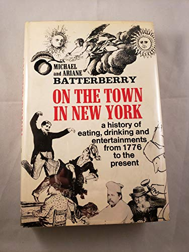 On The Town in New York From 1776 to the Present: Batterberry, Michael and Ariane *SIGNED by ...