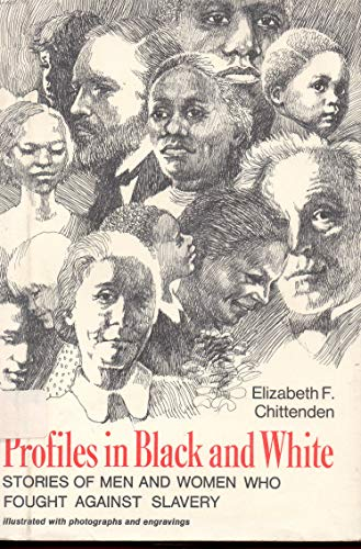 Profiles in Black and White: Stories of Men and Women Who Fought Against Slavery; Illustrated with ...
