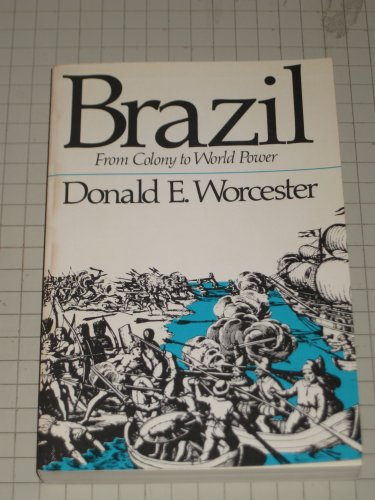 Brazil : From Colony to Power: Worcester, Donald E.