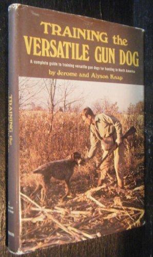 9780684134239: Training the versatile gun dog;: A complete guide to training versatile gun dogs for hunting in North America,