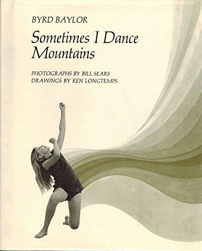 Sometimes I Dance Mountains: Byrd Baylor