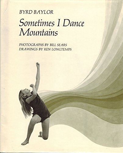 Sometimes I Dance Mountains (0684134403) by Byrd Baylor