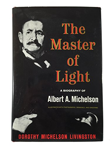 9780684134437: THE MASTER OF LIGHT A biography of Albert A. Michelson