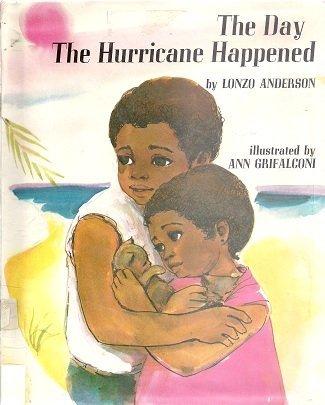The Day the Hurricane Happened: John Lonzo Anderson; Illustrator-Ann Grifalconi