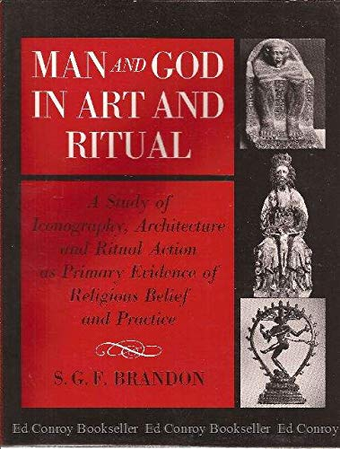 9780684136578: Man and God in Art and Ritual: A Study of Iconography, Architecture and Ritual Action as Primary Evidence of Religious Belief and Practice
