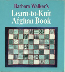 Barbara Walkers Learn-to-Knit Afghan Book