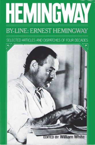 By-Line: Ernest Hemingway ; selected articles and dispatches of four decades