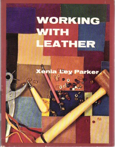 Working with leather: Parker, Xenia Ley