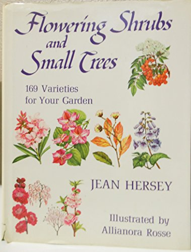 Flowering Shrubs and Small Trees : One Hundred and Sixty Nine Varieties for Your Garden: Jean ...