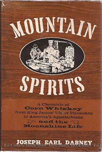 Mountain Spirits a Chronicle of Corn Whiskey from King james' Ulster Plantation to America's Appa...