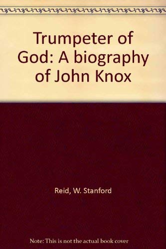9780684137827: Trumpeter of God: A biography of John Knox