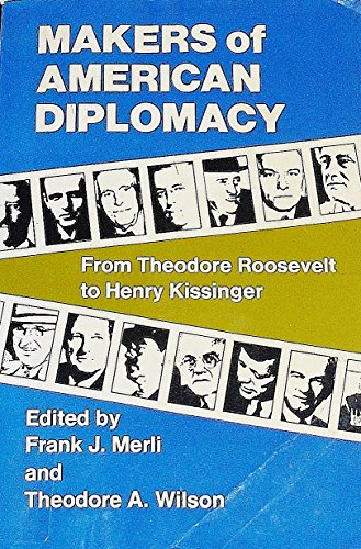 Makers of American Diplomacy: From Theodore Roosevelt to Henry Kissinger