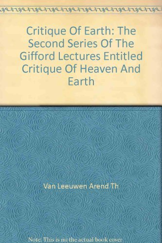 """Critique of Earth: The second series of the Gifford Lectures entitled """"Critique of Heaven and ..."""