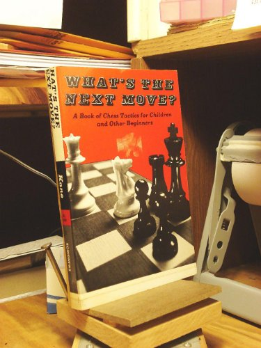 9780684138930: What's the next move?: A book of chess tactics for children and other beginners