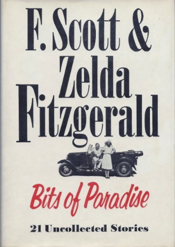 Bits of Paradise: 21 Uncollected Stories: Fitzgerald, F. Scott; Fitzgerald, Zelda