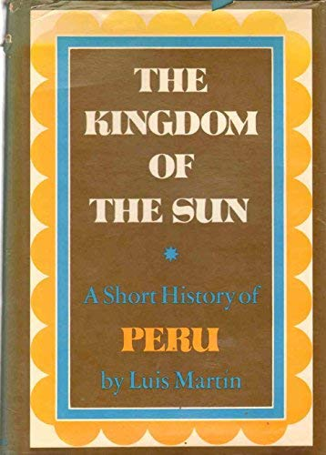 9780684139395: The kingdom of the sun;: A short history of Peru,