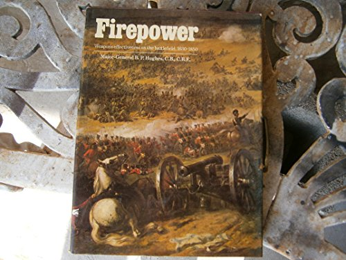 Firepower: Weapons Effectiveness on the Battlefield 1630-1850.: Hughes, Maj. Gen.