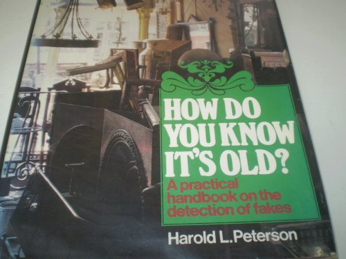 How do you know it's old?: A practical handbook on the detection of fakes for the antique ...