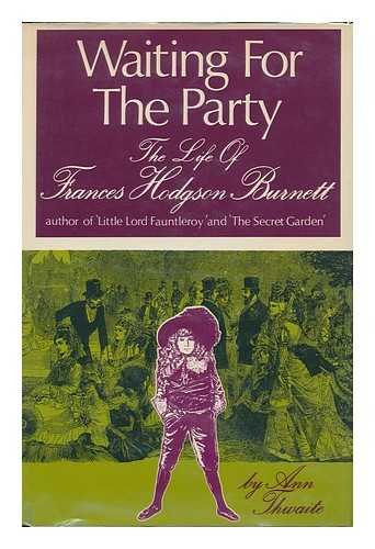 9780684139890: Waiting for the party;: The life of Frances Hodgson Burnett, 1849-1924