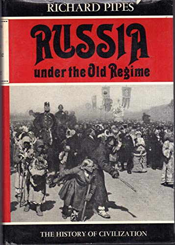 Russia Under the Old Regime (The History of Civilization Series): Richard Pipes