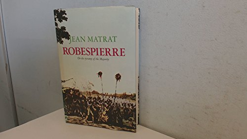 Robespierre: Or, The tyranny of the majority: Jean Matrat