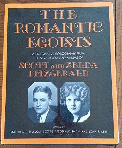 9780684140865: Romantic Egoists: A Pictorial Autobiography from the Albums of Scott and Zelda Fitzgerald