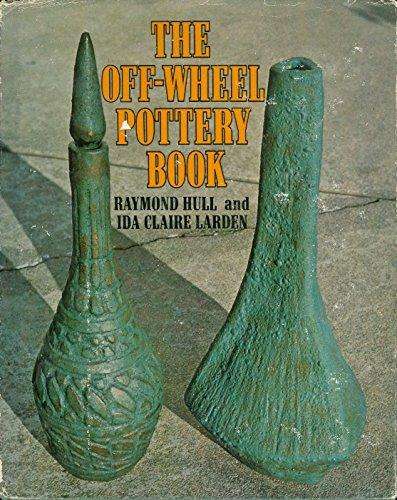 The off-wheel pottery book: Larden, Ida Claire