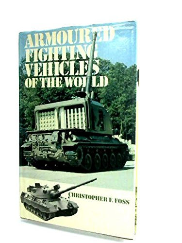 Armoured Fighting Vehicles of the World: Foss, Christopher F.