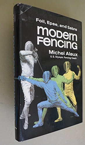Modern Fencing: Foil, Epee, Sabre from Initiation to Competition: Alaux, Michel