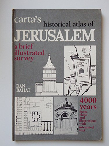 The historical atlas of Jerusalem: A brief illustrated survey: Bahat, Dan